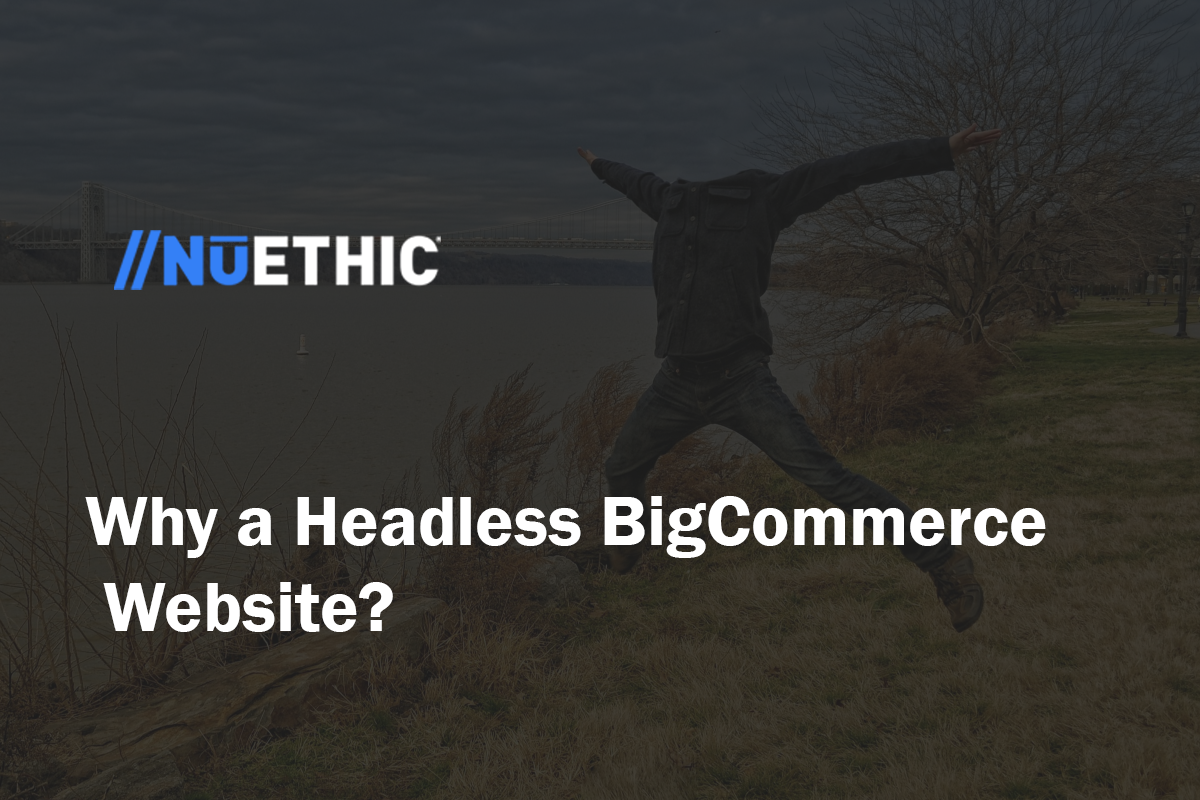 Why a Headless BigCommerce Website?